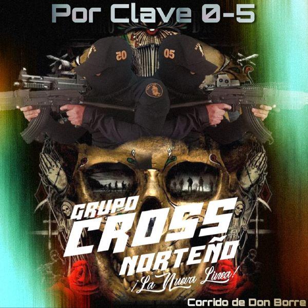 Grupo Cross Norteño - Por Clave 0-5 (La Nueva Línea) [Corrido de Don Borre]