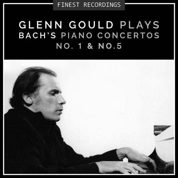 Glenn Gould - Finest Recordings - Glenn Gould Plays Bach's Piano Concertos No. 1 & No. 5