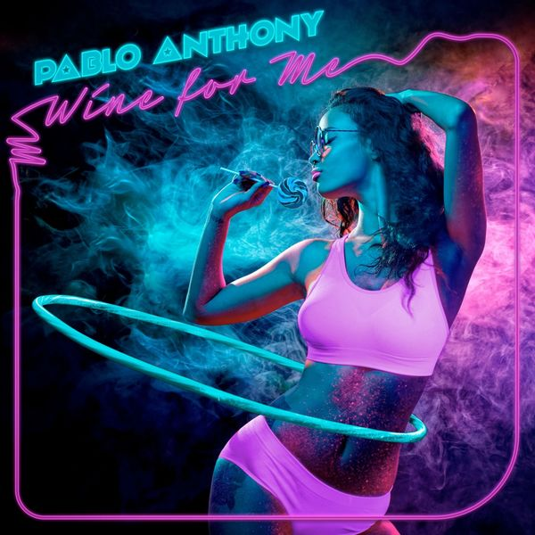 Anthony Pablo - Wine for Me