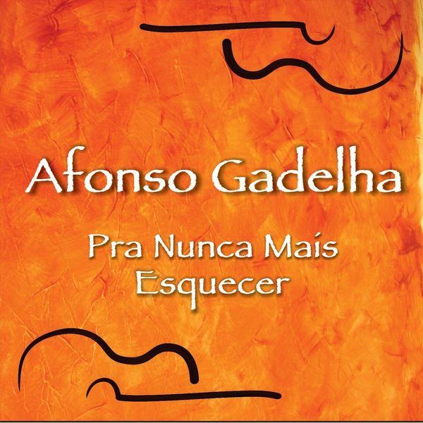 Afonso Gadelha - Pra Nunca Mais Esquecer