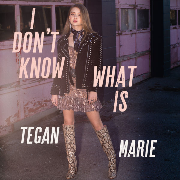 Tegan Marie - I Don't Know What Is