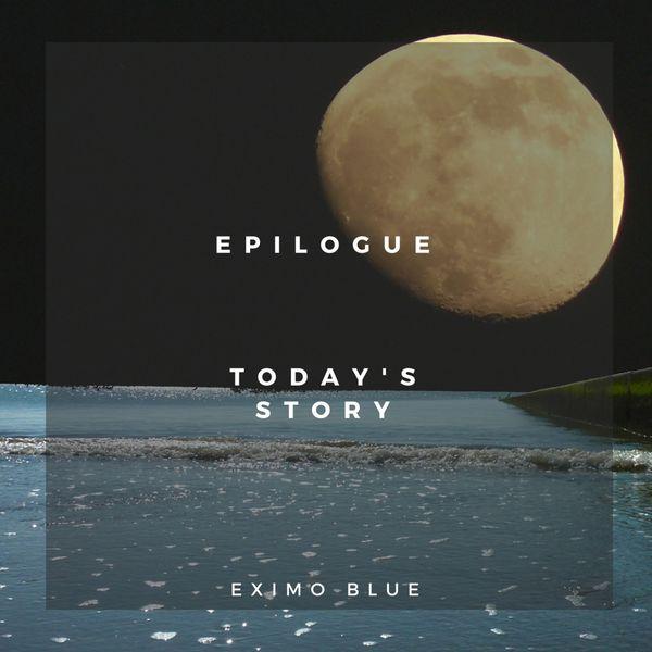 Eximo Blue - Epilogue-Today's Story
