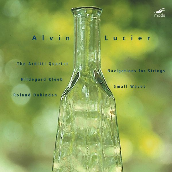 Arditti Quartet - Lucier: Navigations for Strings & Small Waves