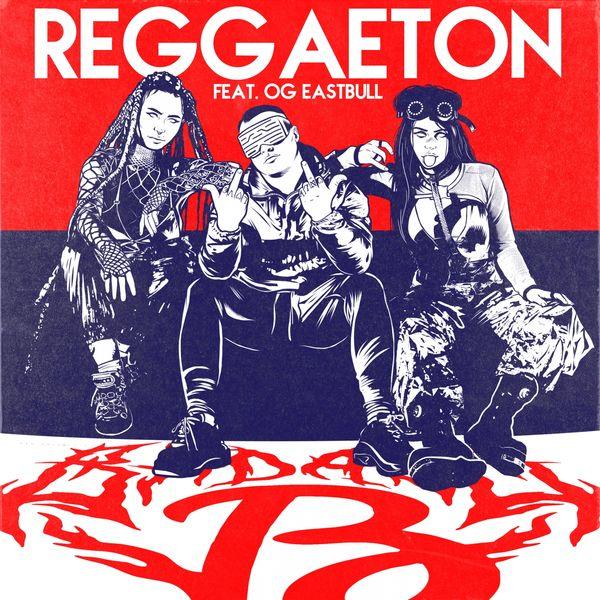 BADA$$ B. - Reggaeton (feat. OG Eastbull)
