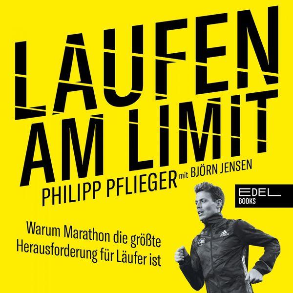 Philipp Pflieger - Laufen am Limit (Warum Marathon die größte Herausforderung für Läufer ist)