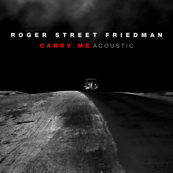 Roger Street Friedman - Carry Me (feat. Larry Campbell, Teresa Williams & Lucy Kaplansky) [Acoustic]