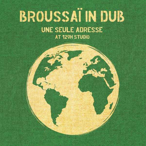 Broussaï - Broussaï in Dub - Une seule adresse at 129H Studio