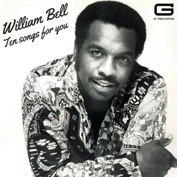William Bell - Ten songs for you