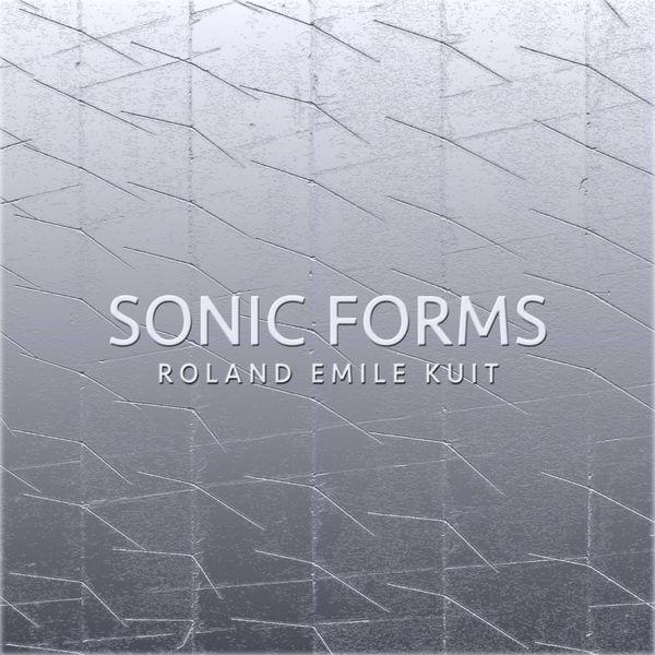 Roland Emile Kuit - Sonic Forms