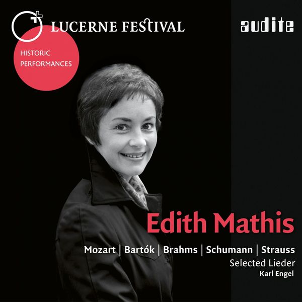 Edith Mathis - Lucerne Festival Historic Performances: Edith Mathis (Edith Mathis sings selected Lieder by Mozart, Bartók, Brahms, Schumann and Strauss) [Live]