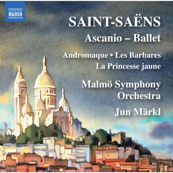 Malmö Symphony Orchestra|Saint-Saëns: Ascanio - Ballet - Andromaque - Les Barbares - La Princesse jaune