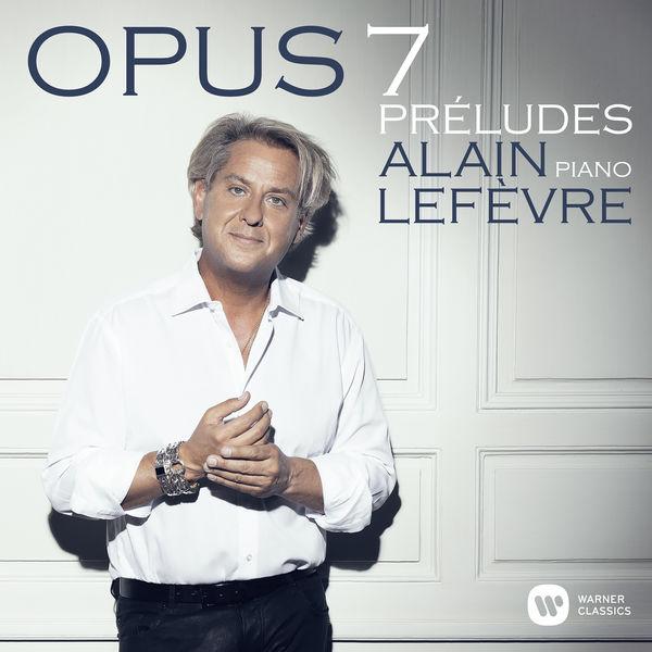 Alain Lefèvre - Opus 7: Préludes