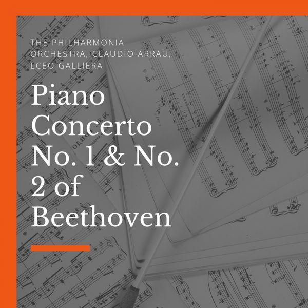 The Philharmonia Orchestra, Claudio Arrau, lceo Galliera - Piano Concerto No. 1 & No. 2 of Beethoven