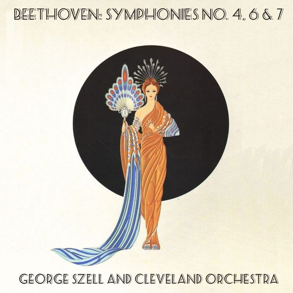 George Szell, The Cleveland Orchestra - Beethoven: Symphonies No. 4, 6 & 7 / George Szell and Cleveland Orchestra