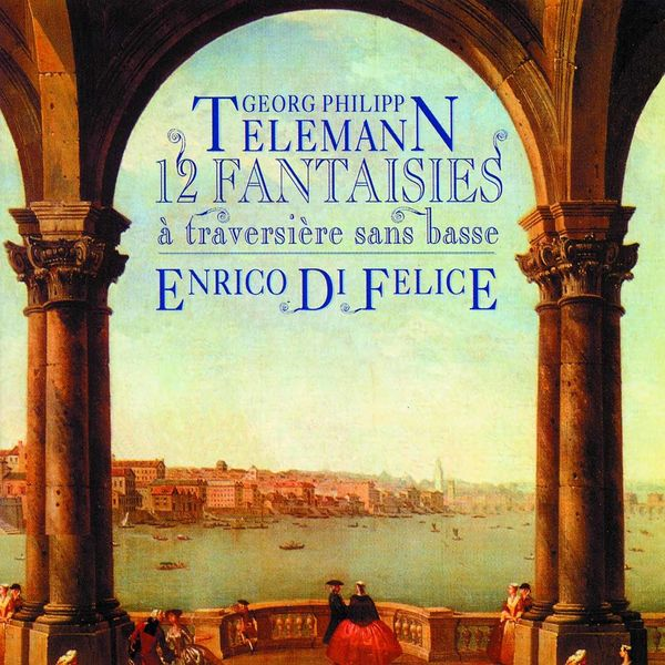Enrico di Felice - Telemann: 12 Fantasies pour flûte traversière sans basse