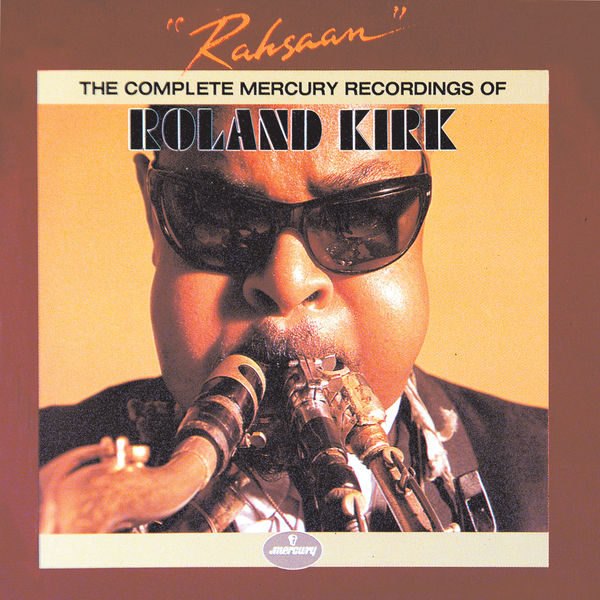 Roland Kirk - Rahsaan: The Complete Mercury Recordings Of Roland Kirk