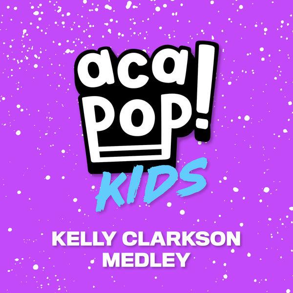 Acapop! KIDS - Kelly Clarkson Medley