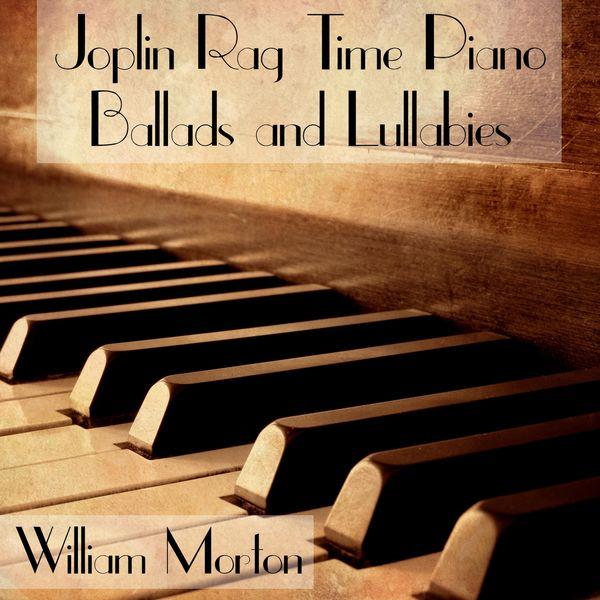 William Morton - Joplin Rag Time Piano Ballads and Lullabies