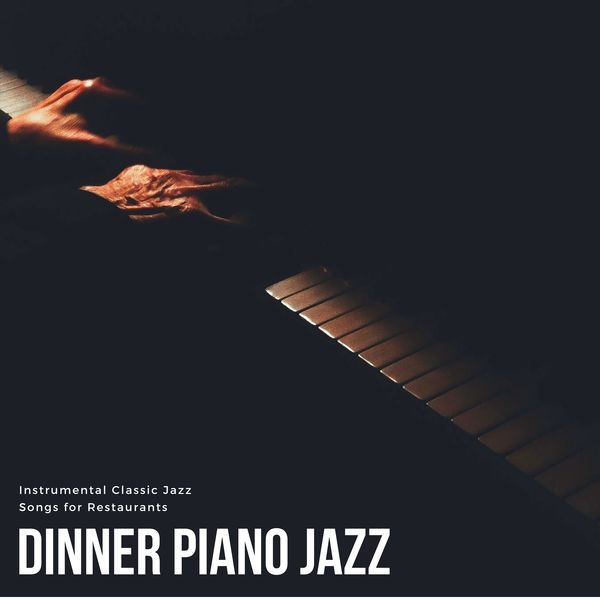 Dinner Piano Jazz - Instrumental Classic Jazz Songs for Restaurants