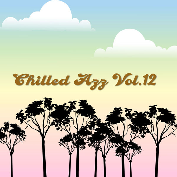 Various Artists - Chilled Azz, Vol. 12