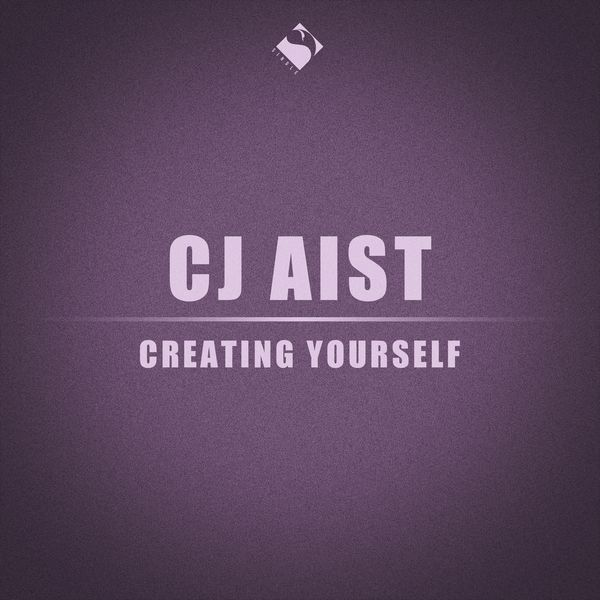 Cj Aist - Creating Yourself