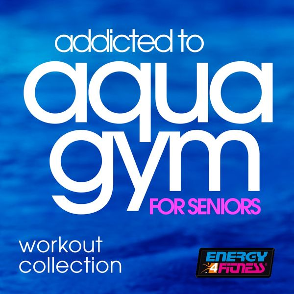 Various Artists - Addicted To Aqua Gym For Seniors Workout Collection