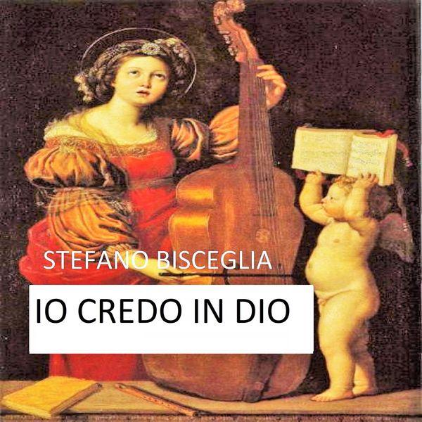 Stefano Bisceglia - Io credo in Dio