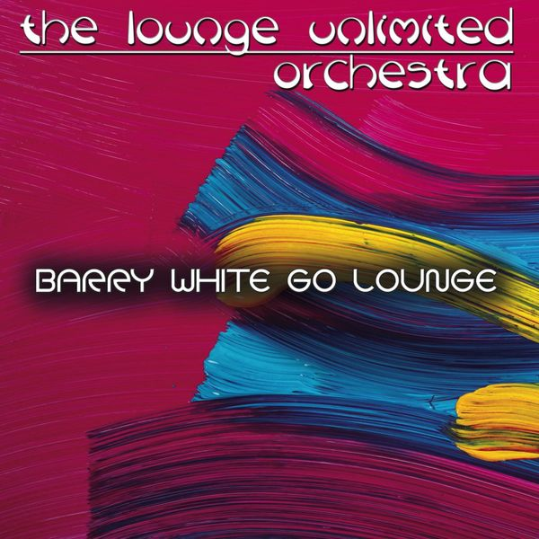 The Lounge Unlimited Orchestra - Barry White Go Lounge
