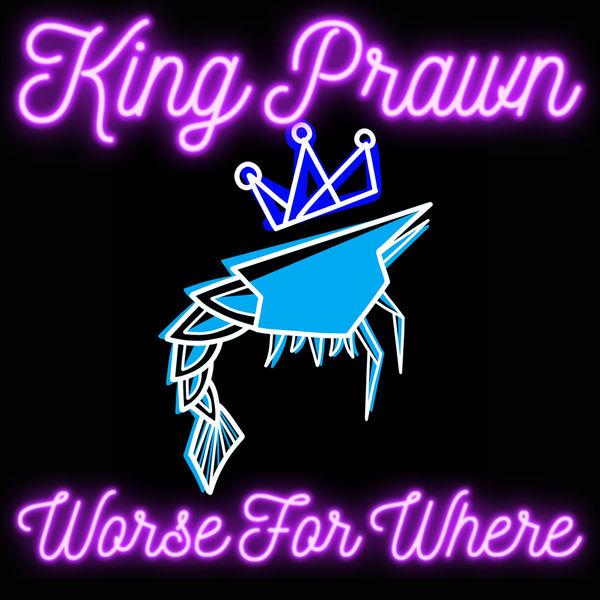 King Prawn - Worse For Where (Radio Edit)