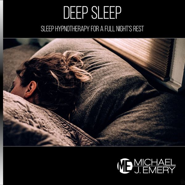 Michael J. Emery - Deep Sleep: Sleep Hypnotherapy for a Full Night's Rest