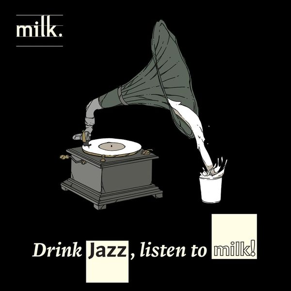 Milk - Drink Jazz, Listen to Milk!