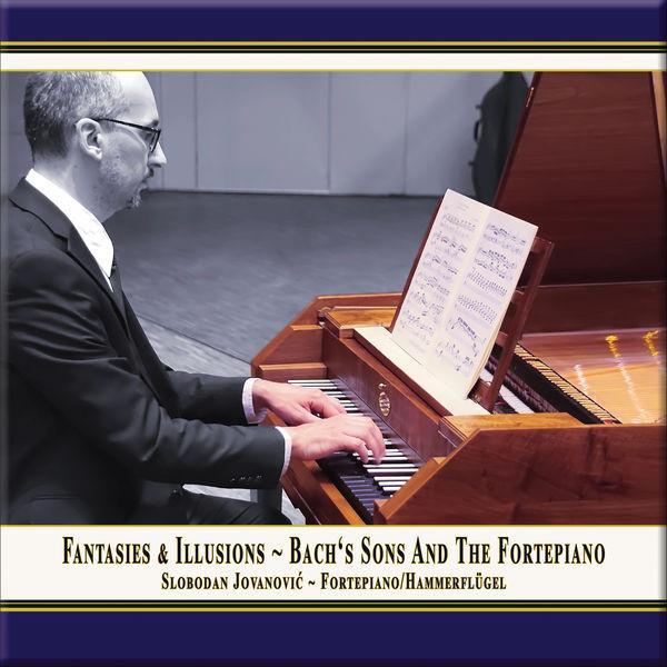 Slobodan Jovanovic - Fantasies & Illusions: Bach's Sons and the Fortepiano