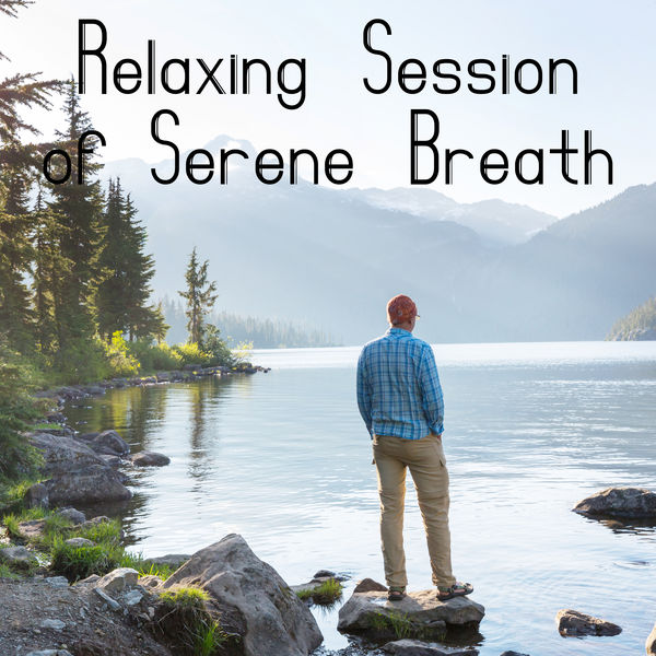 Relaxing Music - Relaxing Session of Serene Breath - Relaxing Music Therapy, Inner Bliss, Harmony of Body, Deep Relaxation & Rest