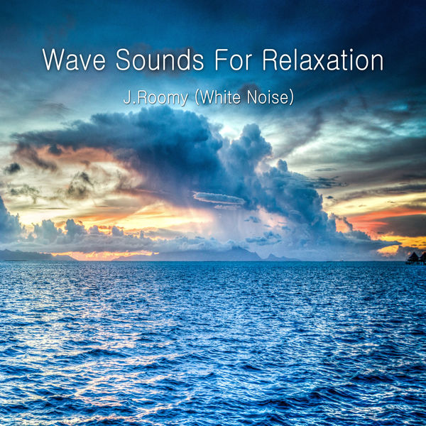 J.Roomy (White Noise) - Wave Sounds For Relaxation