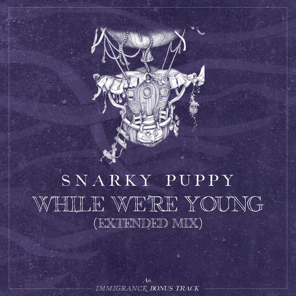 Snarky Puppy - While We're Young (Extended)