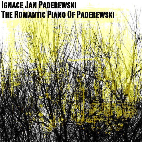 Ignace Jan Paderewski - The Romantic Piano of Paderewski