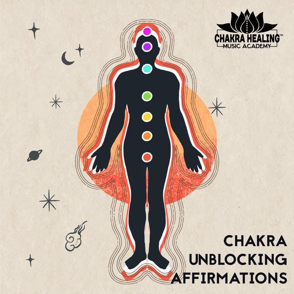 Chakra Healing Music Academy - Chakra Unblocking Affirmations: Deep Healing Meditation Music, for Affirmations and Meditation, Help Heal the Chakras