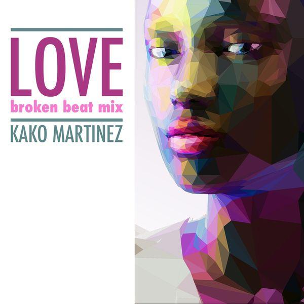 Love (Broken Beat Mix)   Kako Martinez – Download and listen