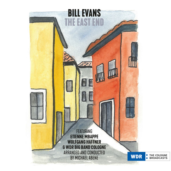 Bill Evans feat. Etienne Mbappe, Wolfgang Haffner & WDR Big Band Cologne - The East End