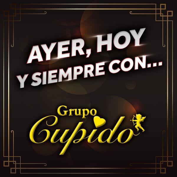 Grupo Cupido - Ayer, Hoy Y Siempre Con... Grupo Cupido