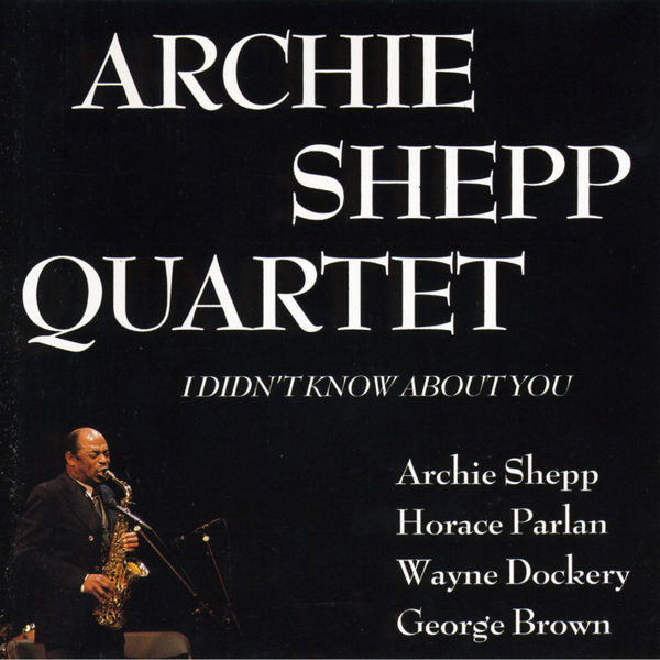 Archie Shepp - I Didn't Know About You