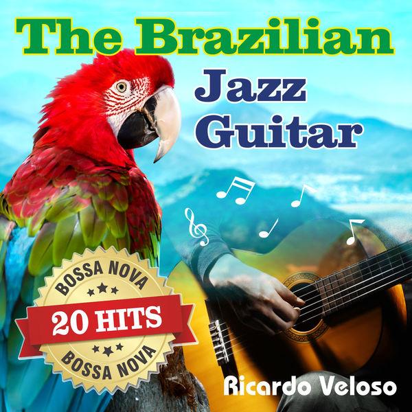 Ricardo Veloso - The Brazilian Jazz Guitar - 20 Bossa Nova Hits