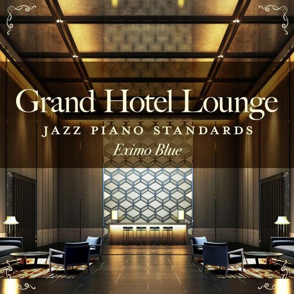 Eximo Blue - Grand Hotel Lounge - Jazz Piano Standards (Hotel Lounge Piano)