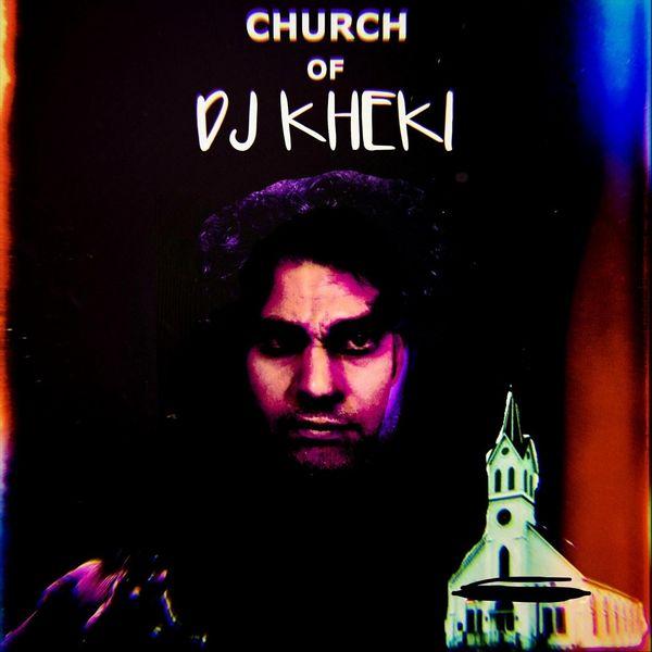 DJ Kheki - Church of DJ Kheki