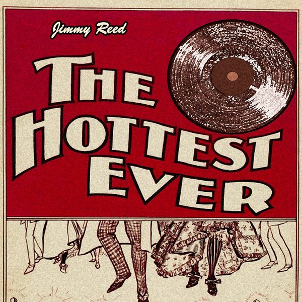 Jimmy Reed - The Hottest Ever
