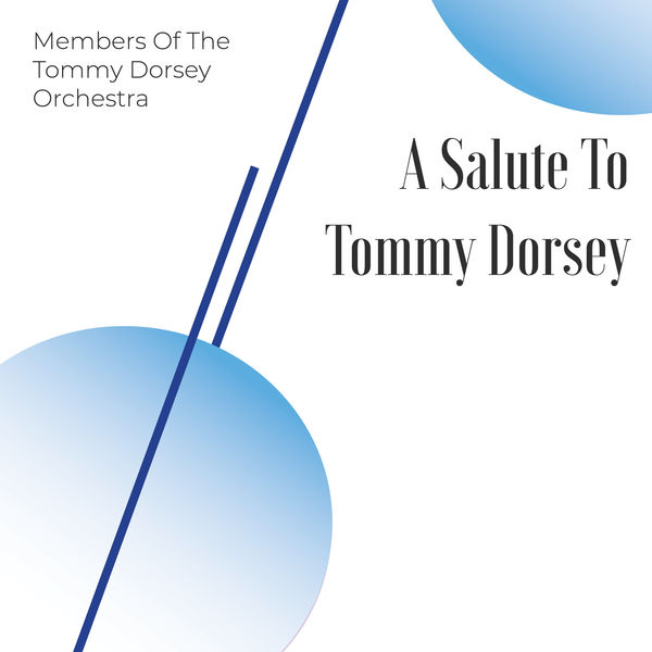 Members Of The Tommy Dorsey Orchestra - A Salute to Tommy Dorsey
