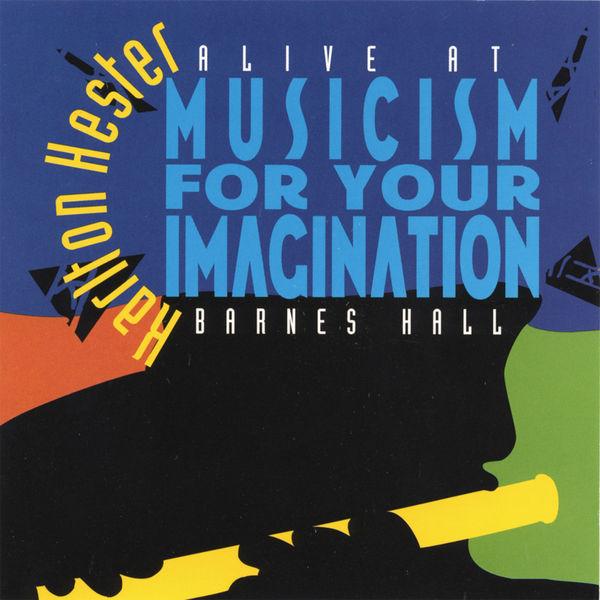 Karlton Hester - Musicism for Your Imagination: Alive at Barnes Hall