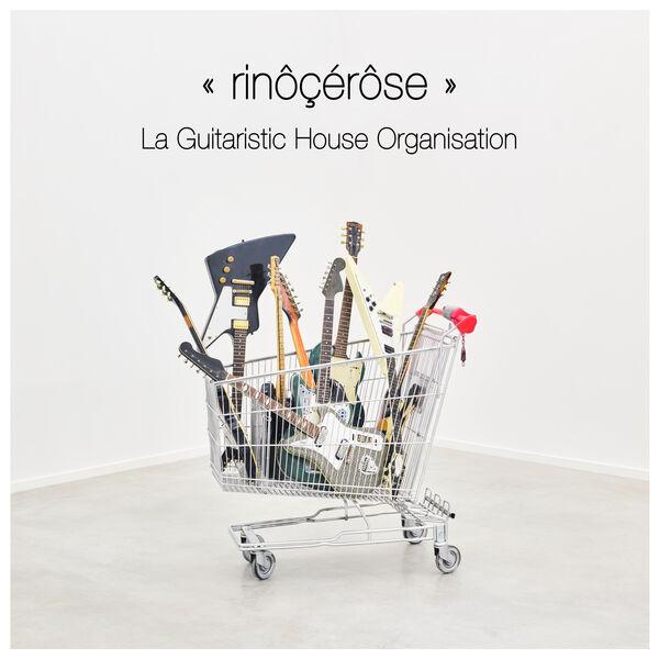 Rinôcérôse - La Guitaristic House Organisation