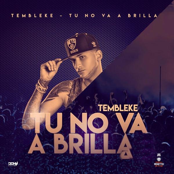 Tembleke - Tu No Va A Brilla