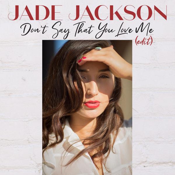 Jade Jackson - Don't Say That You Love Me (Edit)